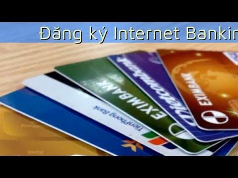 Cách đăng ký Internet Banking trực tuyến Một Số Ngân Hàng
