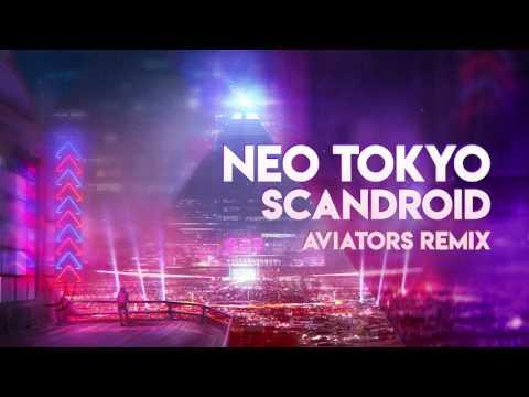Scandroid - Neo-Tokyo (Aviators Remix)
