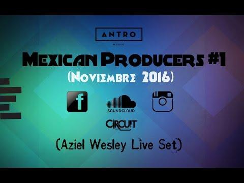Mexican Producers #1 (Noviembre 2016) - Aziel Wesley Live Set