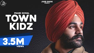 Town Kidz : Prabh Somal (Official Song) Ft Gurlez Akhtar | Mista Bazz | Latest Song 2018 | Juke Dock