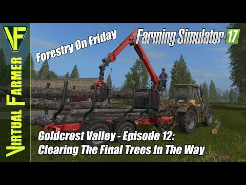 Let's Play Farming Simulator 17 - Goldcrest Valley Episode 12: Clearing The Final Trees In The Way