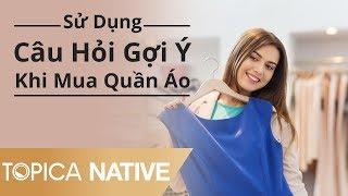 Sử Dụng Câu Hỏi Gợi Ý Khi Mua Quần Áo - 10 Phút Tự Học | Topica Native