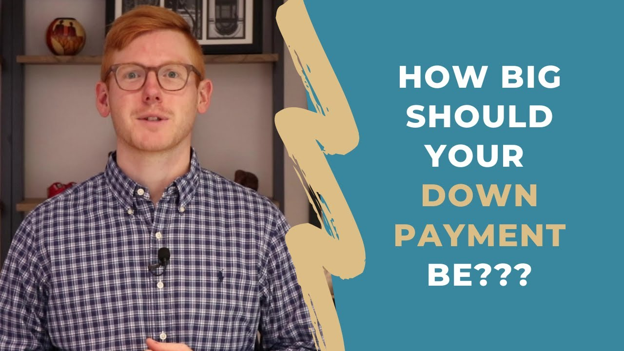 How Big Should Your Down Payment Be??