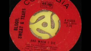 And When I Die by Blood, Sweat & Tears on Mono 1969 Columbia 45.