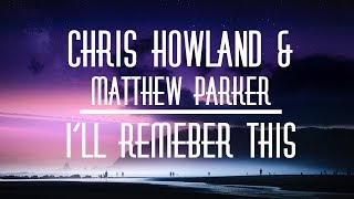 Chris Howland - I'll Remember This feat. Matthew Parker