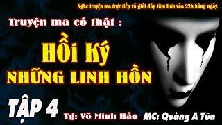 HỒI KÝ NHỮNG LINH HỒN TẬP 4 - Tuyển tập Truyện ma có thật về tuổi thơ ma quỷ  - MC Quàng A Tũn