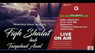 Kajian tanggal 03 Maret 2018 – Fiqh Shalat Bab Tasyahud Awal - Ust Adi Hidayat