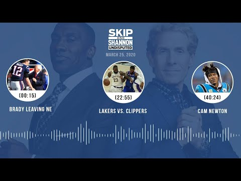 Brady leaving NE, Lakers vs. Clippers, Cam Newton (3.25.20) | UNDISPUTED Audio Podcast