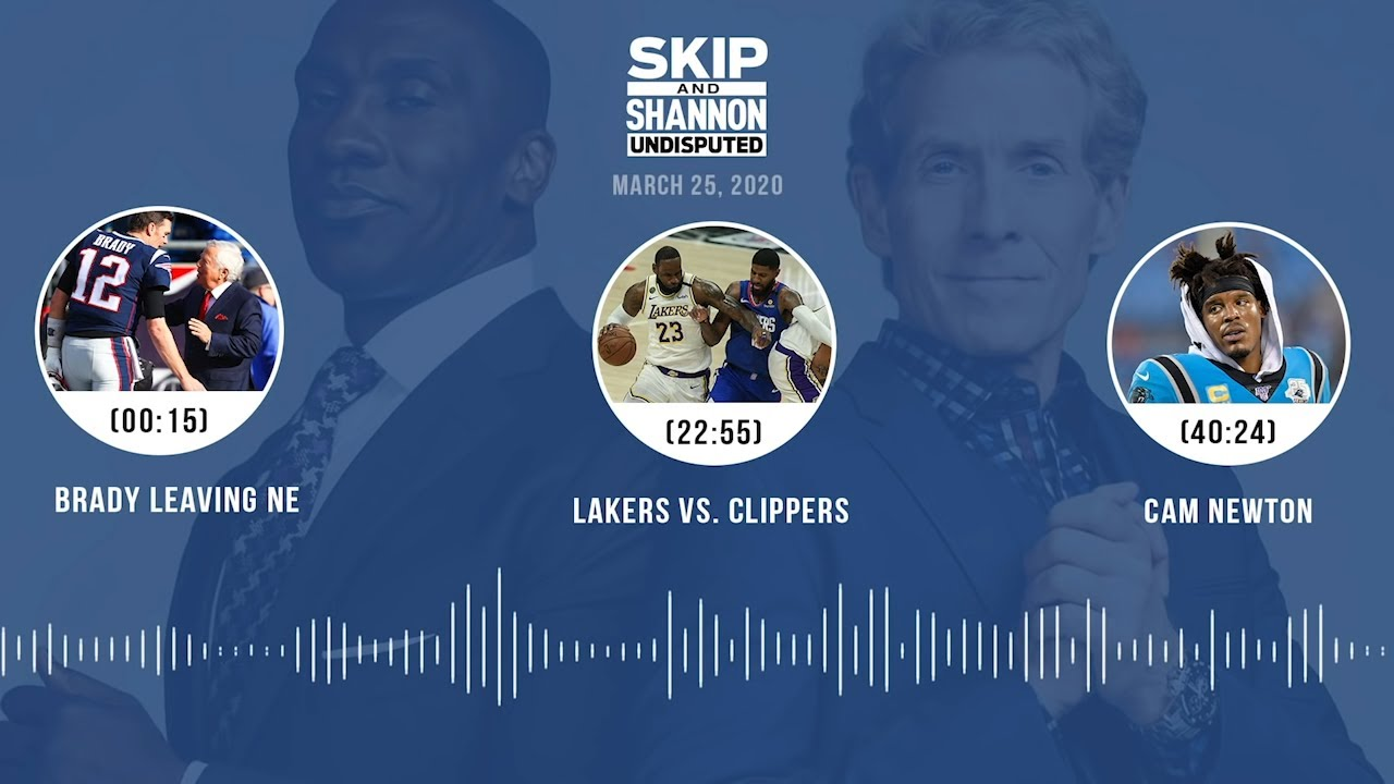 Brady leaving NE, Lakers vs. Clippers, Cam Newton (3.25.20) Audio Podcast