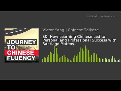30: How Learning Chinese Led to Personal and Professional Success with Santiago Mateos