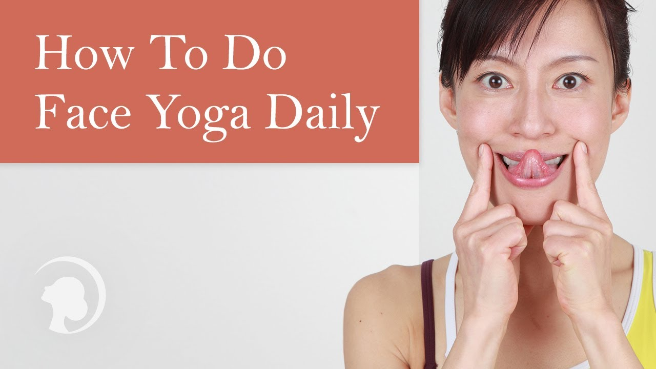 How To Make Face Yoga Part Of Your Daily Routine