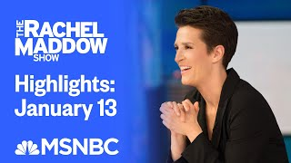 Watch Rachel Maddow Highlights: January 13  | MSNBC