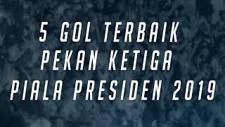 jegerrrrr inilah gol terbaik pekan ketiga piala presiden 2019