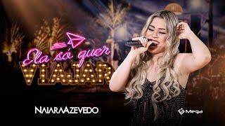 Naiara Azevedo - Ela Só Quer Viajar Part Thiago Brava