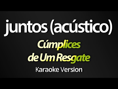 JUNTOS Karaoke  - Sem Bateria - Cúmplices de Um Resgate com letra