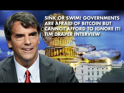 SINK OR SWIM! Governments Are Afraid Of Bitcoin But Cannot Afford To Ignore It! Tim Draper Interview
