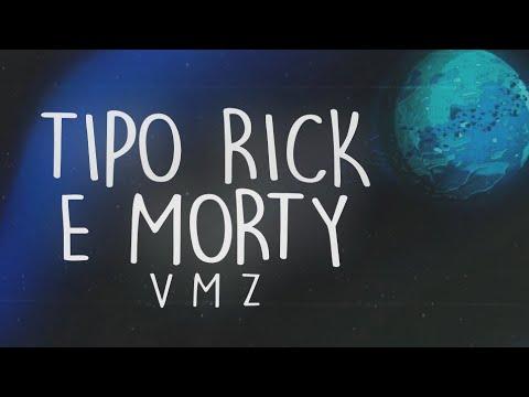 VMZ - Tipo Rick E Morty [Lyric]
