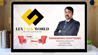 LexTalk World Talk Show with Mr. Swarnendu Chatterjee, Managing Associate at L&L Partners, New Delhi
