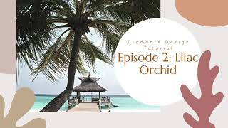 Episode 2: DD Lilac Orchid 2