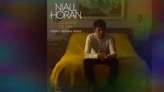 Too Much To Ask - Niall Horan - Cedric Gervais Remix