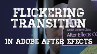 Flickering Transitions - Adobe After Effects tutorial