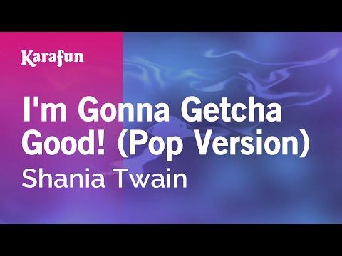 Karaoke I'm Gonna Getcha Good! (Pop Version) - Shania Twain *