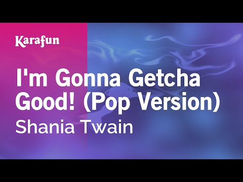 Karaoke I'm Gonna Getcha Good! (Pop Version) - Shania Twain *