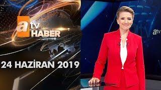 Atv Ana Haber | 24 Haziran 2019