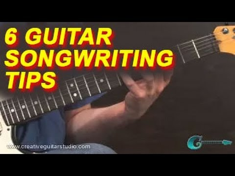 SONGWRITING: 6 Tips for Guitar Songwriting