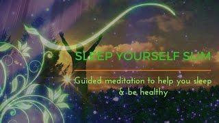 SLEEP YOURSELF SLIM - A GUIDED MEDITATION FOR DEEP SLEEP & HEALTH