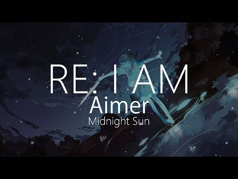 【HD】Midnight Sun - Aimer - RE: I AM【中日字幕】