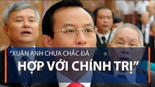 """""""Xuân Anh chưa chắc đã hợp với chính trị""""   VTC1"""