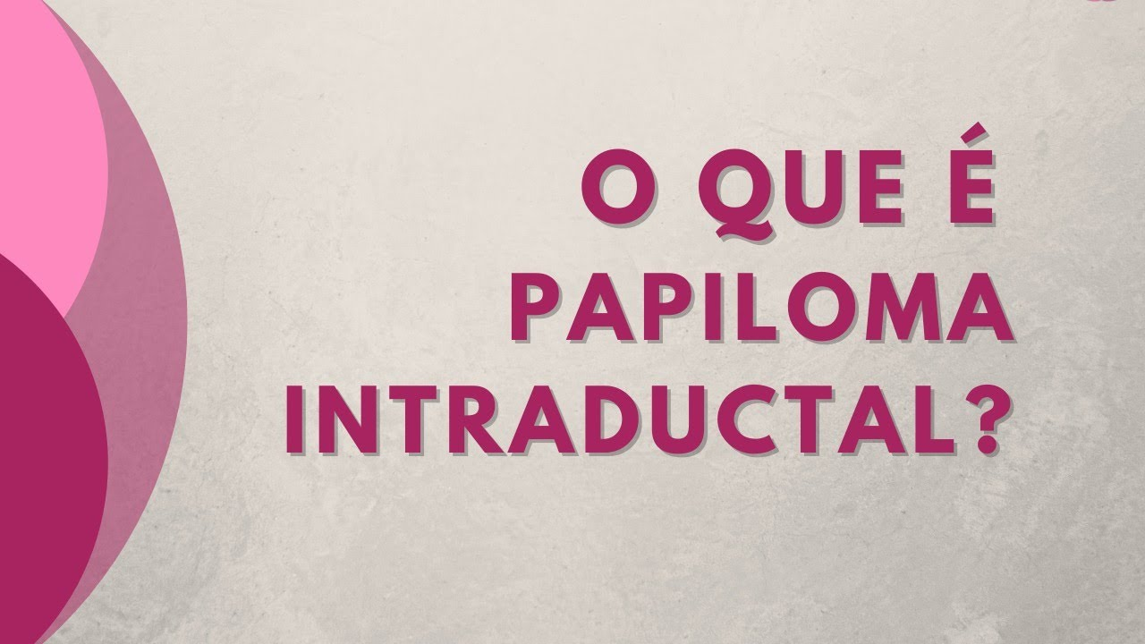 Que es papiloma intraductal, Papiloma intraductal cirurgia