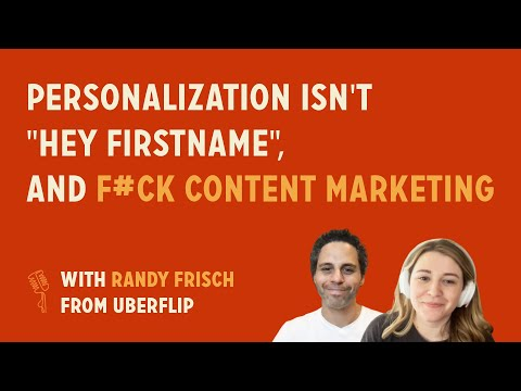 """Personalization isn't """"Hey FIRSTNAME"""", and F*ck content marketing 