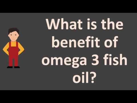 What Is The Benefit Of Omega 3 Fish Oil ?