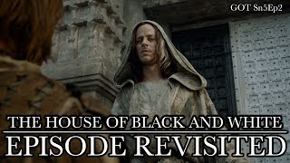 Game of Thrones | The House of Black & White | Episode Revisited (Sn5Ep2)