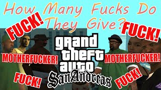 How Many Fucks Does EVERYONE In GTA San reas Give?  A Compilation of All Fucks
