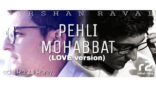 Pehli Mohabbat (LOVE version) || Darshan Raval || r2