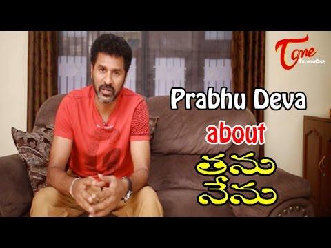 Prabhu Deva About Thanu Nenu Movie