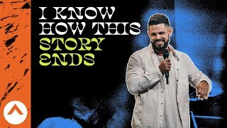 Download I Know How This Story Ends | Elevation Church | Pastor Steven Furtick Mp3 and Videos