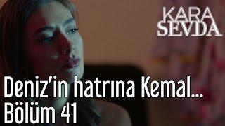 Kara Sevda 41. Bölüm - Deniz'in Hatrına Kemal...