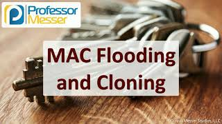 MAC Flooding and Cloning - SY0-601 CompTIA Security+ : 1.4