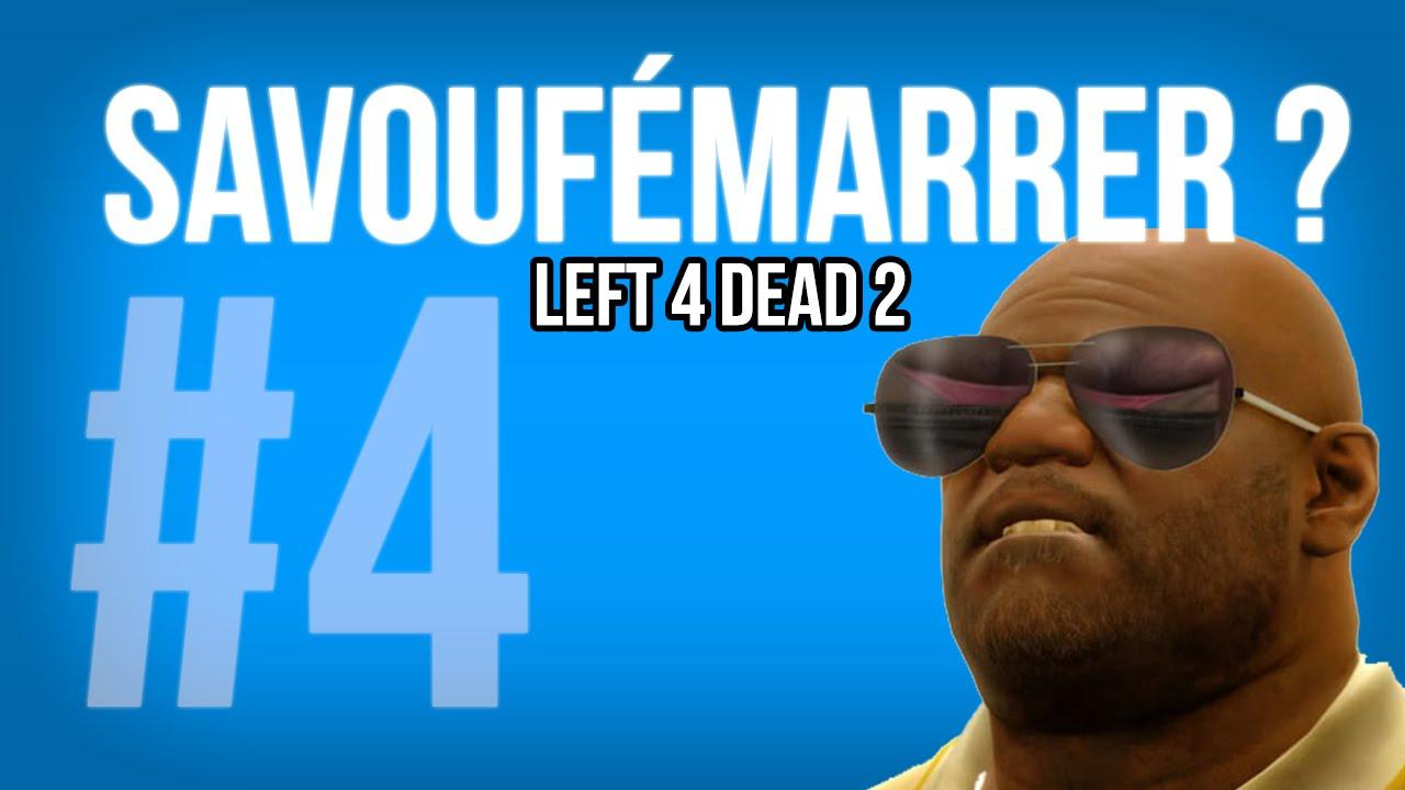 savouf marrer left 4 dead 2 4 youtube. Black Bedroom Furniture Sets. Home Design Ideas