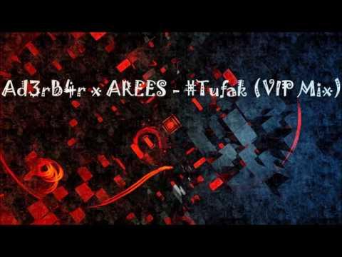 Ad3rB4r X AREES   #Tufak (VIP Mix)