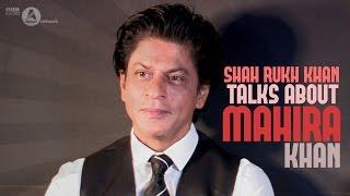 Shah Rukh Khan talks Mahira Khan