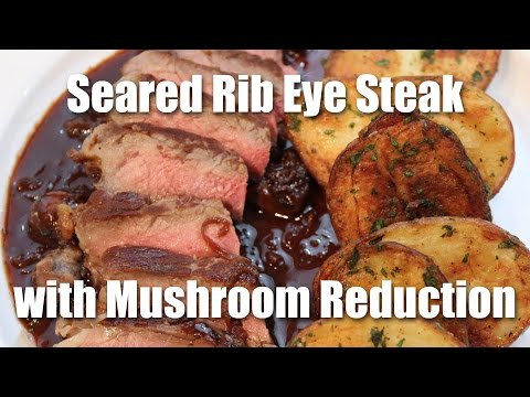 Steak Recipe: Seared Rib Eye Steak With Mushroom Sauce