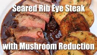 Steak Recipe: Seared Rib Eye Steak With Mushroom Sauce