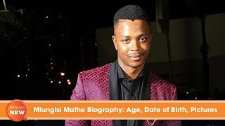 Mlungisi Mathe Biography Age, Date of Birth, Pictures