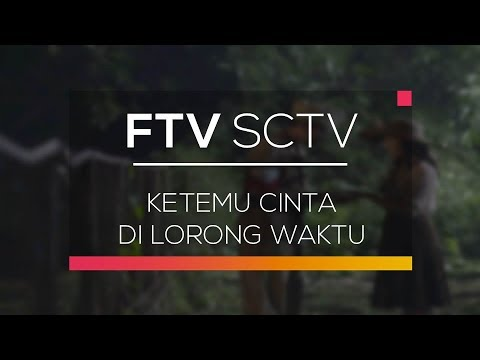 FTV SCTV - Ketemu Cinta di Lorong Waktu