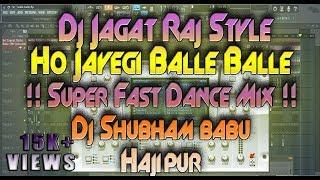 Dj Jagat Raj Style Ho Jayegi Balle Balle !! Super Fast JBL Dance Mix !! Dj Shubham Babu